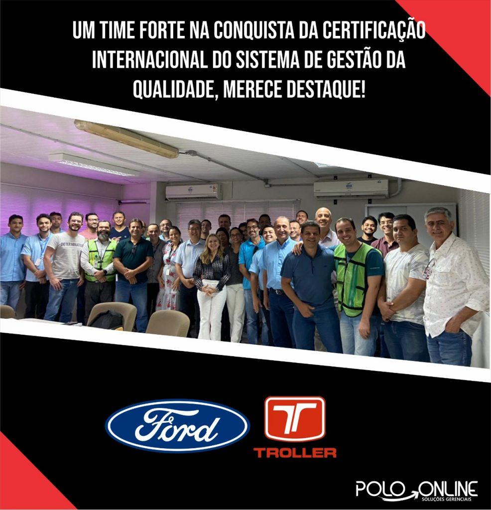 EM PARCERIA COM A POLO A FORD TROLLER CONQUISTA CERTIFICAÇÃO INTERNACIONAL ISO